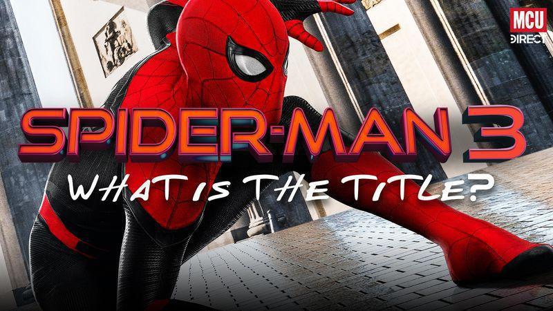 Spider-Man 3 Title: What Will The 2021 MCU Film Be Called? - MCU ...