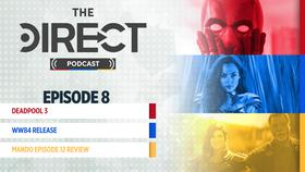 Episode 8 of The Direct Podcast, Deadpool, Wonder Woman}